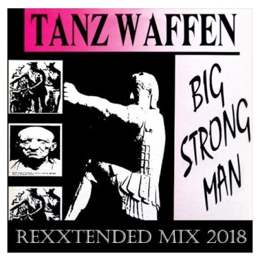 Tanz Waffen - Big Strong Man (Rexxtended Mix by DJ Rexx Arkana)